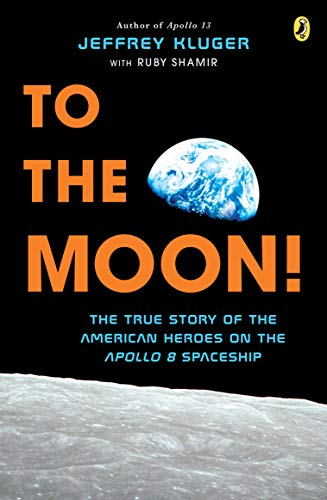 To the Moon!: The True Story of the American Heroes on the Apollo 8 Spaceship