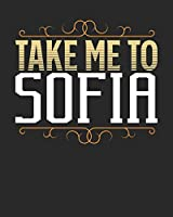 Take Me To Sofia: Sofia Travel Journal| Sofia Vacation Journal | 150 Pages 8x10 | Packing Check List | To Do Lists | Outfit Planner And Much More