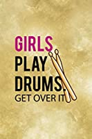 Girls Play Drums. Get Over It.: All Purpose 6x9 Blank Lined Notebook Journal Way Better Than A Card Trendy Unique Gift Coffe Texture Drummer