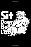 Sit Down Be Lazy: Sloth gifts for girls, sloth funny gifts, sloth notebooks and journals, funny sloth gifts 6x9 Journal Gift Notebook with 125 Lined Pages