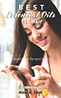 Best Essential Oils for Hair: Essential Oil Recipes for Hair
