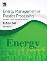 Energy Management in Plastics Processing, Third Edition: Strategies, Targets, Techniques, and Tools (Else05)