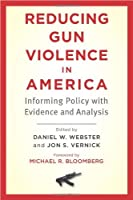 Reducing Gun Violence in America: Informing Policy with Evidence and Analysis by Unknown(2013-01-25)