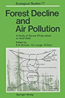 Forest Decline and Air Pollution: A Study of Spruce (Picea abies) on Acid Soils (Ecological Studies)