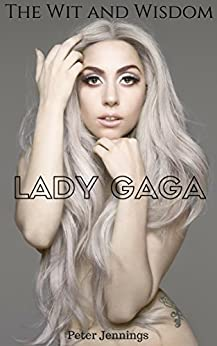 Lady Gaga: The Wit and Wisdom of  Lady Gaga by [Jennings, Peter]