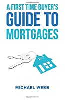A First Time Buyer's Guide To Mortgages