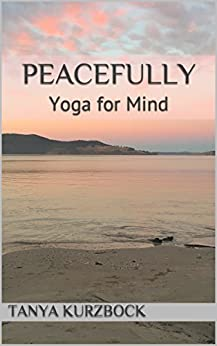 Peacefully: Yoga for Mind by [Kurzbock, Tanya]