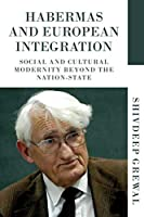 Habermas and European Integration: Social and Cultural Modernity Beyone the Nation-state; With a New Preface