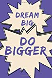 Dream Big Do Bigger: Journal Notebook For Women Men And Teens Motivational Inspirational Lined Blank book For Writing And Taking Notes