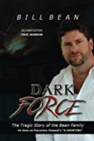 Dark Force: The Tragic Story of the Bean Family