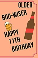 OLDER BUD-WISER HAPPY 11th BIRTHDAY: Funny 11th Birthday Gift older bud-wiser Pun Journal / Notebook / Diary (6 x 9 - 110 Blank Lined Pages)