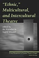 Ethnic, Multicultural, and Intercultural Theatre (Critical Perspectives on Canadian Theatre in English)