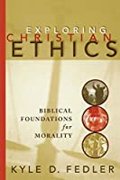 Exploring Christian Ethics: Biblical Foundations for Morality