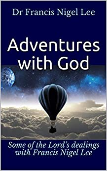 Adventures with God: Some of the Lord's dealings with Francis Nigel Lee by [Lee, Dr Francis Nigel, Zuiddam, Benno A.]