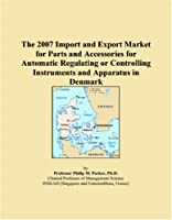 The 2007 Import and Export Market for Parts and Accessories for Automatic Regulating or Controlling Instruments and Apparatus in Denmark