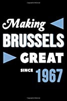 Making Brussels Great Since 1967: College Ruled Journal or Notebook (6x9 inches) with 120 pages