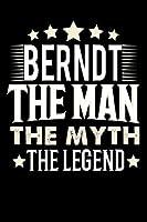 Notizbuch: Berndt The Man The Myth The Legend (120 linierte Seiten als u.a. Tagebuch, Reisetagebuch fuer Vater, Ehemann, Freund, Kumpe, Bruder, Onkel und mehr)