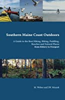 Southern Maine Coast Outdoors: A Guide to the Best Hiking, Biking, Paddling, Beaches and Natural Places from Kittery to Freeport including York, Ogunquit, Wells, Kennebunk, Kennebunkport, Saco, Scarborough, Cape Elizabeth, Portland, Falmouth, Cumberland, Freeport and Brunswick