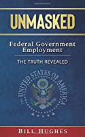Unmasked: Federal Government Employment - The Truth Revealed