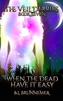 When The Dead Have It Easy (The Veil Diaries Book 7) by [Brunnemer, B.L.]
