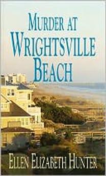 Murder At Wrightsville Beach (Magnolia Mystery Wilmington Series Book 4) by [Hunter, Ellen Elizabeth]