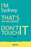Sydney : DON'T TOUCH MY NOTEBOOK Unique customized Gift for Sydney - Journal for Girls / Women with beautiful colors Blue and Yellow, Journal to Write with 120 Pages , Thoughtful Cool Present for female ( Sydney notebook): best gift for Sydney