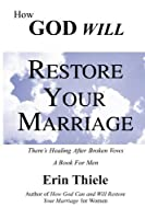 How God Will Restore Your Marriage: There's Healing After Broken Vows [並行輸入品]