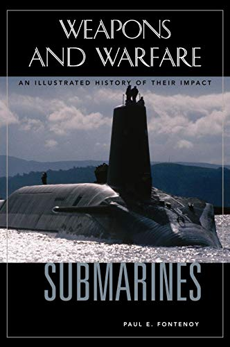 Download Submarines: An Illustrated History of Their Impact (Weapons And Warfare) 1851095632