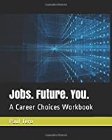 Jobs. Future. You.: A Career Choices Workbook