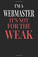 I'm A Webmaster It's Not For The Weak: Webmaster Notebook | Webmaster Journal | Handlettering | Logbook | 110 DOTGRID Paper Pages | 6 x 9
