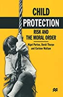 Child Protection: Risk and the Moral Order