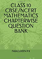 CLASS 10 CBSE/NCERT MATHEMATICS CHAPTERWISE QUESTION BANK