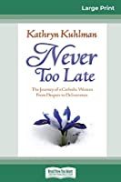 Never Too Late (16pt Large Print Edition)