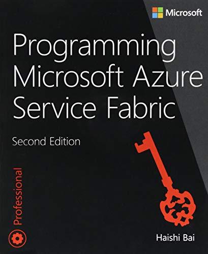 Download Programming Microsoft Azure Service Fabric (2nd Edition) (Developer Reference) 1509307095