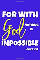 For With God Nothing Is Impossible - Luke 1:37: Blank Lined Notebook :Bible Scripture Christian Journals Gift 6x9   110 Blank  Pages   Plain White Paper   Soft Cover Book