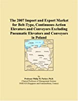 The 2007 Import and Export Market for Belt-Type, Continuous-Action Elevators and Conveyors Excluding Pneumatic Elevators and Conveyors in Poland