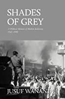 Shades of Grey: A Political Memoir of Modern Indonesia 1965-1998 by Jusuf Wanandi(2012-07-17)