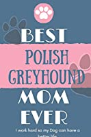 Best  Polish Greyhound Mom Ever Notebook  Gift: Lined Notebook  / Journal Gift, 120 Pages, 6x9, Soft Cover, Matte Finish