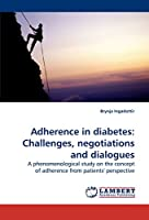 Adherence in diabetes: Challenges, negotiations and dialogues: A phenomenological study on the concept of adherence from patients' perspective