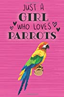 Just a Girl Who Loves Parrots: Blank Lined Journal, Notebook, Diary, Planner with Favorite Animal Quote / 6 x 9 / 110 Lined Pages / Great Gift Idea … Journaling Writing or Doodles Better Then Gift Card