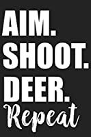 Aim. Shoot. Deer. Repeat: Aim. Shoot. Deer. Repeat Gift 6x9 Journal Gift Notebook with 125 Lined Pages