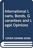 International Loans, Bonds, Guarantees and Legal Opinions (Law and Practice of Internatio)