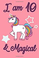 I am 10 and Magical: 10 Year Old Girls Birthday Gifts Notebook Journal for 10 Years Old Girl - 6x9 110 Pages Wide Lined Blank Unicorn Notebook Gift for Girls and Boys, Happy 10th Birthday Unicorn Gift for 10 Years Old Girls and Boys