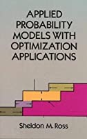Applied Probability Models with Optimization Applications (Dover Books on Mathematics) by Sheldon M. Ross Mathematics(1992-12-04)