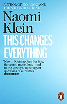 This Changes Everything: Capitalism vs. the Climate by [Klein, Naomi]