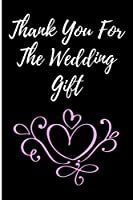 Thank You For the Wedding Gift: Blank Lined Journal