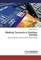 Making Tanzania a Cashless Society: Legal Challenges, Security and the Way Forward