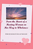 From the Heart of a Hurting Woman on Her Way to Wholeness