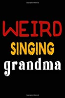 Weird Singing Grandma: College Ruled Journal or Notebook (6x9 inches) with 120 pages