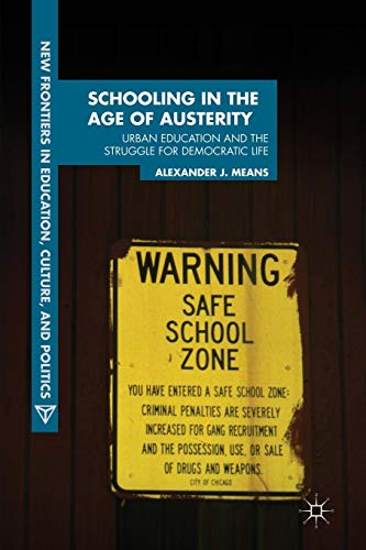 Download Schooling in the Age of Austerity: Urban Education and the Struggle for Democratic Life (New Frontiers in Education, Culture, and Politics) 1137032049